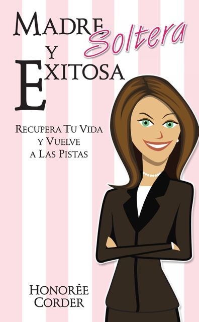 The Successful Single Mom: Madre Soltera y Exitosa