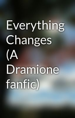 "Read ""Everything Changes (A Dramione fanfic)""  Please read my fanfiction guys! #fanfiction #romance"