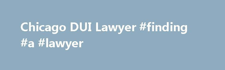 Chicago DUI Lawyer #finding #a #lawyer http://attorneys.remmont.com/chicago-dui-lawyer-finding-a-lawyer/  #chicago dui attorney A DUI arrest and conviction in Chicago and surrounding Cook County will mean that you face life-altering consequences, including serious penalties such as jail time, loss of (...Read More)