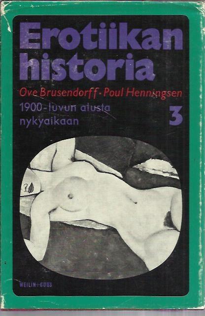Ove Brusendorff-Poul Henningsen: Erotiikan historia 3 - 1900- luvun alusta nykyaikaan  (8€)