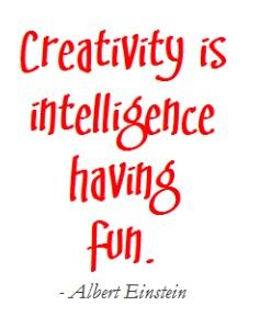 """""""Creativity is intelligence having fun."""" - Albert Einstein quote"""