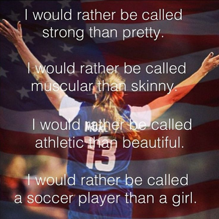 Id rather be called a soccer player than a girl , this is SO true