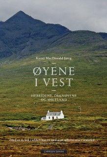 Øyene i vest -- Hebridene, Shetland og Orknøyene av Kirsti MacDonald Jareg (Innbundet)