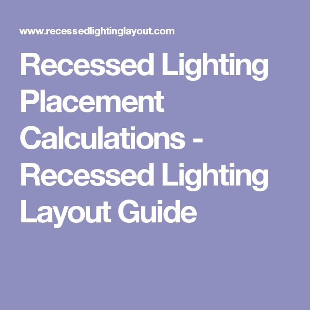 Recessed Lighting Placement Calculations - Recessed Lighting Layout Guide
