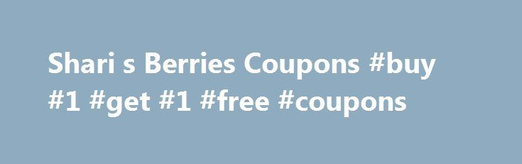 Shari s Berries Coupons #buy #1 #get #1 #free #coupons http://coupons.remmont.com/shari-s-berries-coupons-buy-1-get-1-free-coupons/  #save more coupons # Covered Strawberries Chocolate Gifts Shari's Berries Coupons – Sitewide Savings ONLY ONE PROMOTIONAL OFFER PER ORDER. – PROMOTIONAL OFFERS CANNOT BE COMBINED. Discount does not apply to gift cards or certificates, same-day delivery, shipping and handling, taxes, or third-party hosted products (e.g. wine). Discount will appear upon checkout…