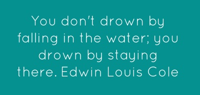 You don't drown by falling in the waterLouis Cole, Stuff, Edwin Louis, Ladders, Quotes A Saurus, Motivation, Drowning Quotes, Quotes Erama, Quotes Scriptures