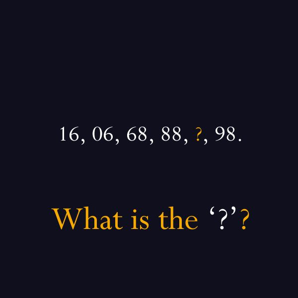 Super Hard Riddles #1 - 16 06 68 88 ? 98. What is the '?'?