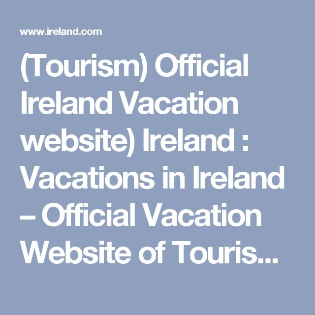 (Tourism) Official Ireland Vacation website)  Ireland : Vacations in Ireland – CLICK HERE: http://www.ireland.com/en-us/