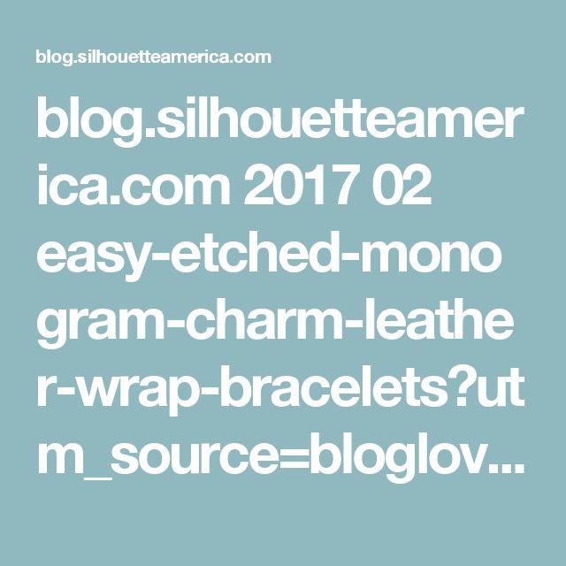 blog.silhouetteamerica.com 2017 02 easy-etched-monogram-charm-leather-wrap-bracelets?utm_source=bloglovin.com&utm_medium=feed&utm_campaign=Feed:+SilhouetteBlog+(Silhouette+Blog)