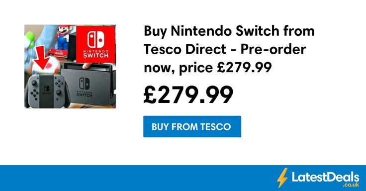 Buy Nintendo Switch from Tesco Direct - Pre-order now, price £279.99, £279.99 at Tesco