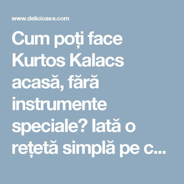 Cum poți face Kurtos Kalacs acasă, fără instrumente speciale? Iată o rețetă simplă pe care o poate face oricine, în propria bucătărie. - Delicioase.com