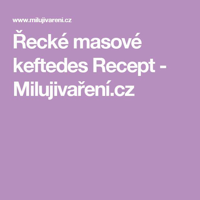Řecké masové keftedes Recept - Milujivaření.cz