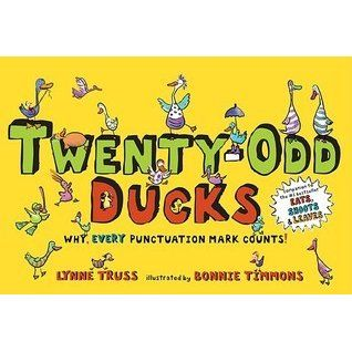 """""""Twenty-Odd Ducks: Why Every Punctuation Mark Counts!"""" by Lynne Truss & Bonnie Timmons: A story about the importance of punctuation and how punctuation marks can cause big trouble if they're put in the wrong place. (Best for ages 7+)"""