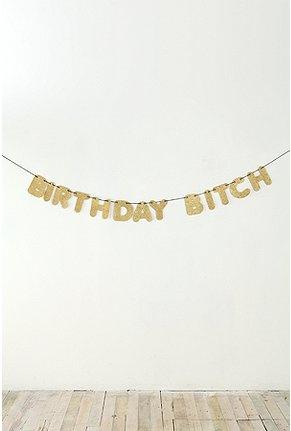Bitch: Happy Birthday, Birthday Banners, Birthday Parties, Birthday Bitch W, Parties Banners, Bday Parties, Birthday Weekend, 30Th Birthday, Birthday Ideas