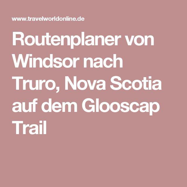 Routenplaner von Windsor nach Truro, Nova Scotia auf dem Glooscap Trail