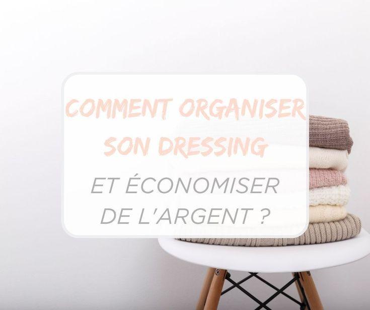 Commnt Organiser Son Dressing Et Economiser De L Argent Comment