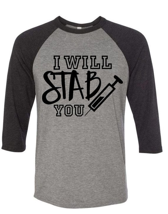 Hey, I found this really awesome Etsy listing at https://www.etsy.com/listing/476381840/i-will-stab-you-shirt-nurse-shirt