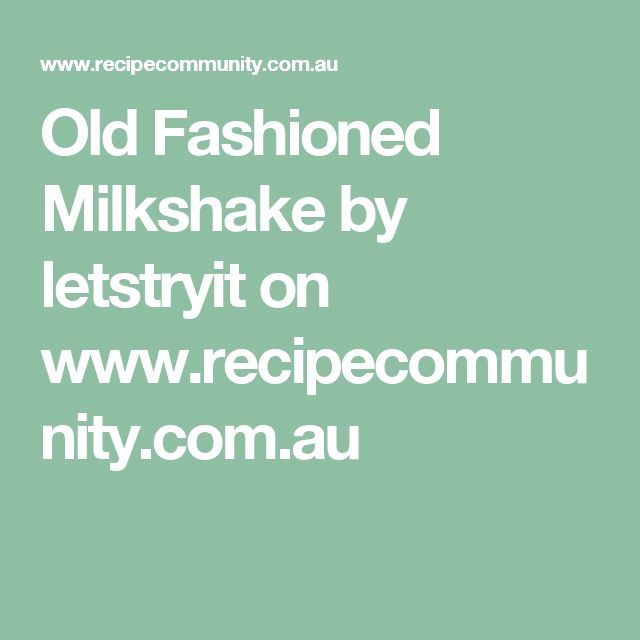 Old Fashioned Milkshake by letstryit on www.recipecommunity.com.au