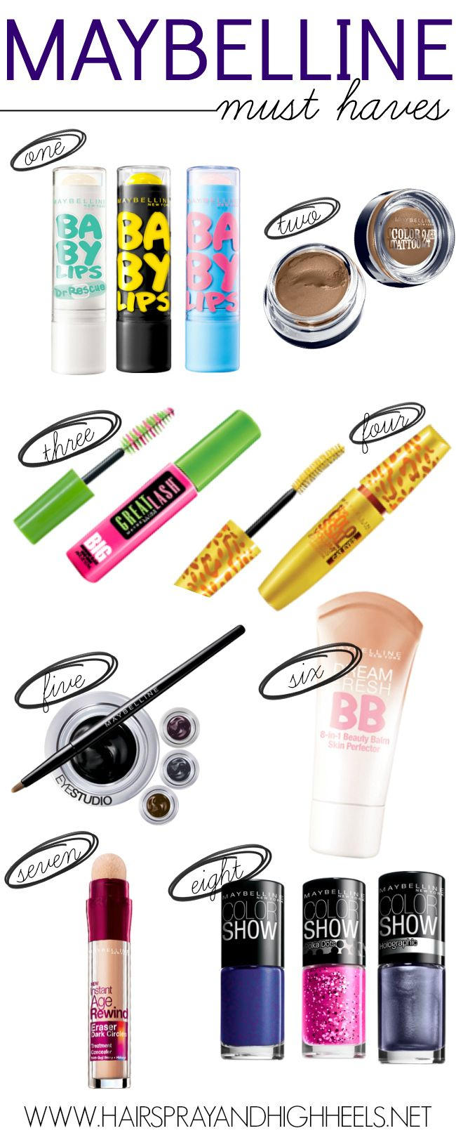 1-baby lips 2-color tatoo 3-great lash mascara 4-collasal mascara 5-gel eyeliner 6-dream fresh bb cream 7-age rewind dark cicle remover 8-show nail polish