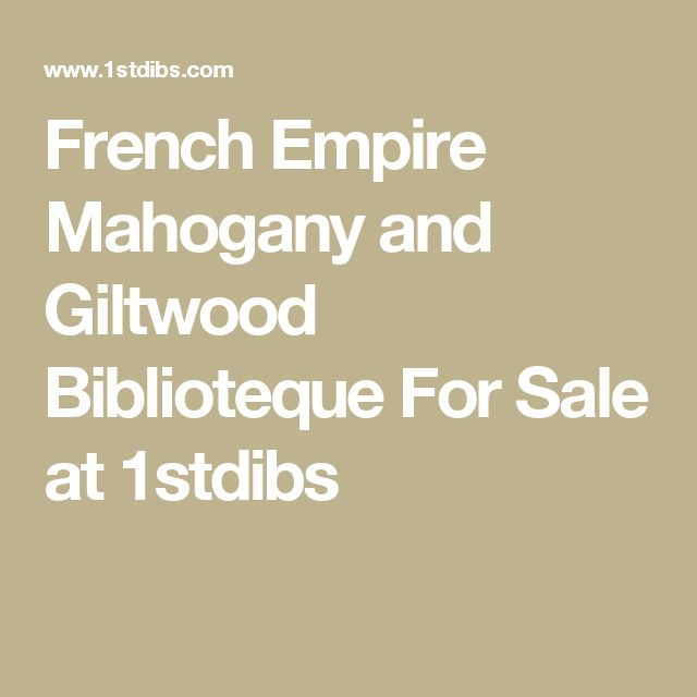 French Empire Mahogany and Giltwood Biblioteque For Sale at 1stdibs
