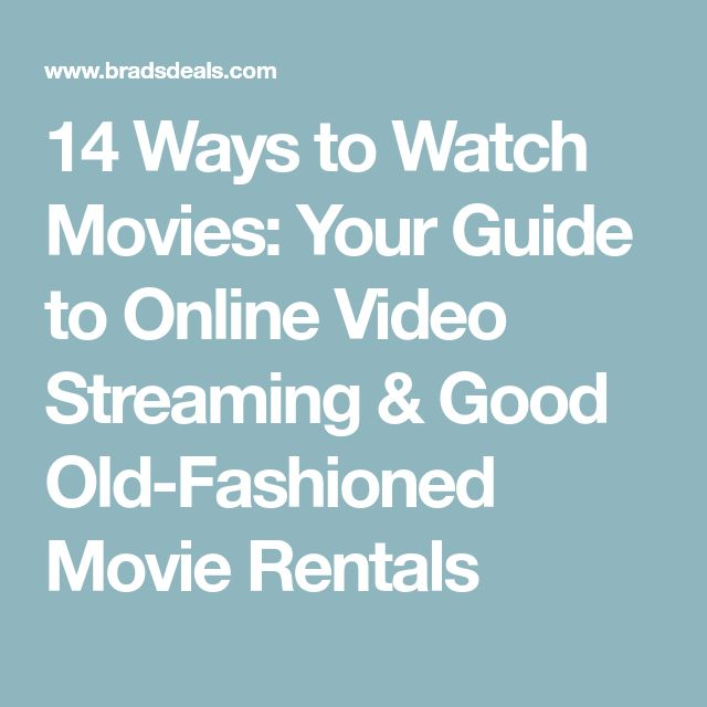 14 Ways to Watch Movies: Your Guide to Online Video Streaming & Good Old-Fashioned Movie Rentals