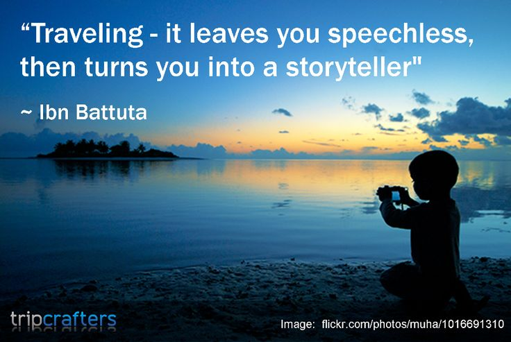 """""""Traveling- it leaves you speechless, then turns you into ..."""