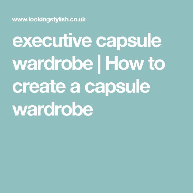 executive capsule wardrobe   How to create a capsule wardrobe