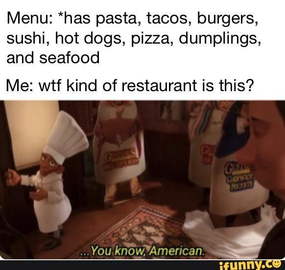 Menu Has Pasta Tacos Burgers Sushi Hot Dogs Pizza Dumplings And Seafood Me Wtf Kind Of Restaurant Is This Ifunny Dumplings Sushi Hot Dog Pizza