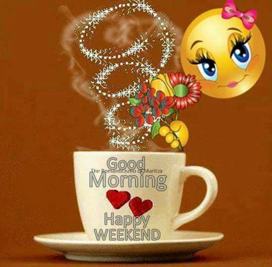 Good Morning, Happy Weekend