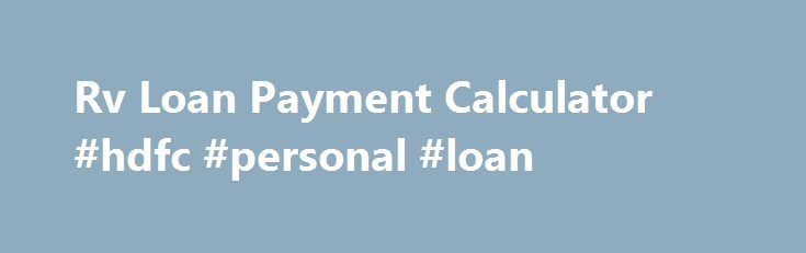 Rv Loan Payment Calculator #hdfc #personal #loan http://usa.remmont.com/rv-loan-payment-calculator-hdfc-personal-loan/  #loan caculator # Cash advance loans are therapeutic for individuals who need to have dollars for inescapable costs and should not put