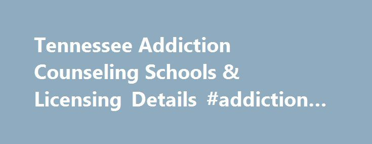 Tennessee Addiction Counseling Schools & Licensing Details #addiction #counseling #schools http://kenya.remmont.com/tennessee-addiction-counseling-schools-licensing-details-addiction-counseling-schools/  # Tennessee Addiction Counseling Schools Licensure Information Licensure The governing body over drug abuse and addiction counselors in Tennessee is the Board of Alcohol and Drug Abuse Counselors. They set requirements for drug and addiction counselors in the state. The Board of Alcohol and…