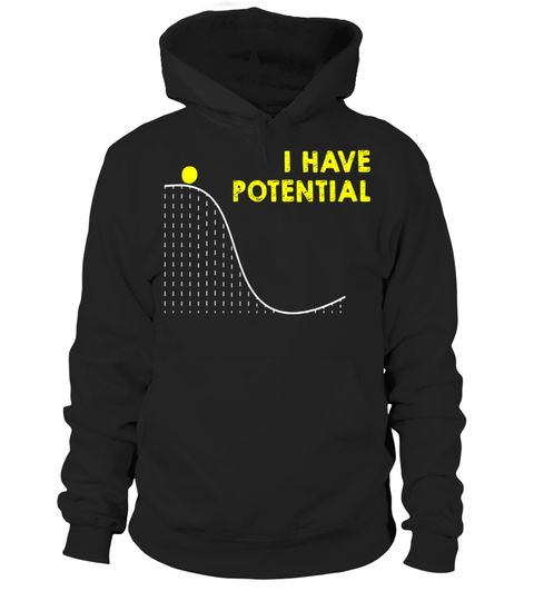 """# Funny I have Potential Science and Physics Gag Pun T-Shirt . Special Offer, not available in shops Comes in a variety of styles and colours Buy yours now before it is too late! Secured payment via Visa / Mastercard / Amex / PayPal How to place an order Choose the model from the drop-down menu Click on """"Buy it now"""" Choose the size and the quantity Add your delivery address and bank details And that's it! Tags: Funny I have Potential Physi"""