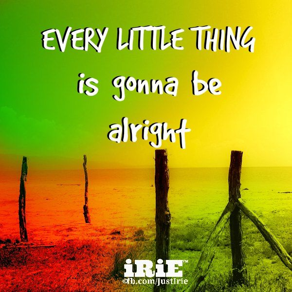 Irie Is A Wonderful Way To Look Upon Life Coming From