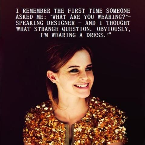 Emma Watson Celebrity Quotes | the perfect line. Another reason why I really like her, she thinks like the rest of us and not like a celebrity.