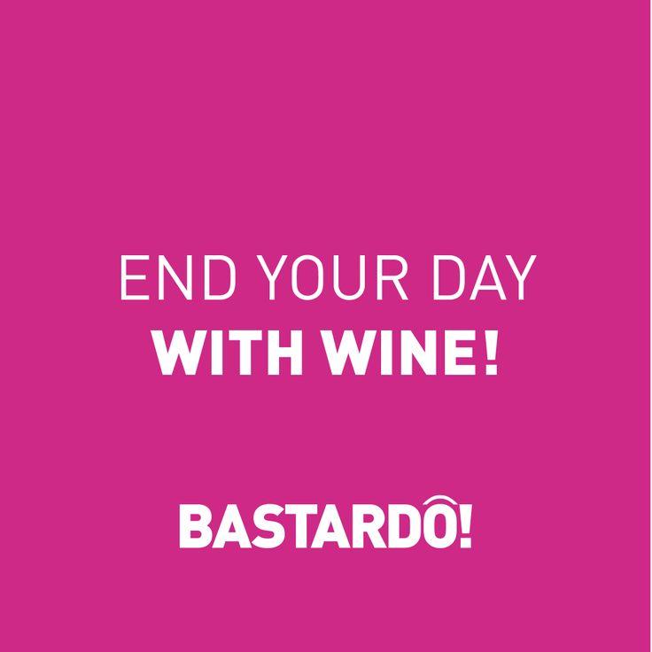 END YOUR DAY WITH WINE!  www.winewithspirit.net https://www.facebook.com/winebastardo