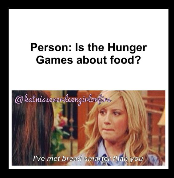 I don't thin,k I've ever found anyone who didn't know what the Hunger Games was, but I would have the same reaction.