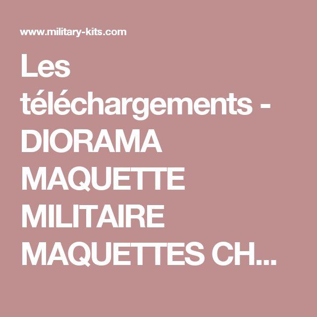 Les téléchargements - DIORAMA MAQUETTE MILITAIRE MAQUETTES CHARS MAQUETTES AVIONS FIGURINES  DIORAMAS DECORS PEINTURE