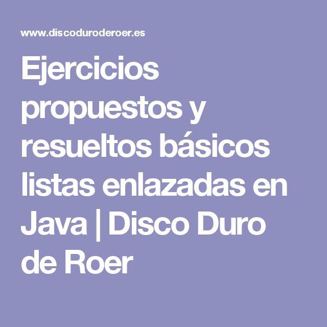 Ejercicios propuestos y resueltos básicos listas enlazadas en Java   Disco Duro de Roer