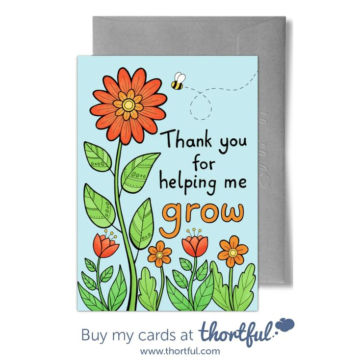 'Thank you for helping me grow' greeting card designed by Hazel Fisher Creations, available from thortful. Get 30% off your first card with this code: MMXQFF9S  Thank you teacher, teaching assistant, end of school year