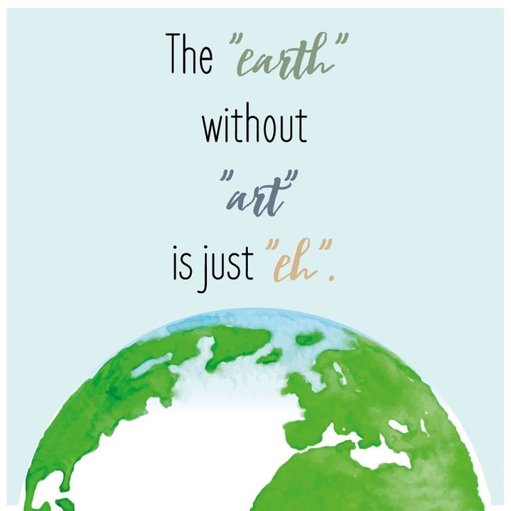 """Für alle Kunstliebhaber: The """"earth"""" without """"art"""" is just """"eh""""."""