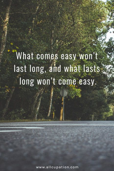 Quotes Of The Day What Comes Easy Won T Last Long And What Lasts