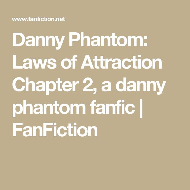 Danny Phantom: Laws of Attraction Chapter 2, a danny phantom fanfic | FanFiction