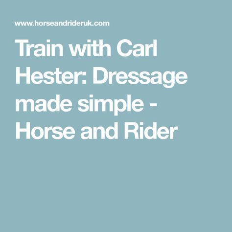 Train with Carl Hester: Dressage made simple - Horse and Rider