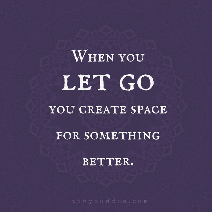 When You Let Go, You Make Space for Something Better - Tiny Buddha