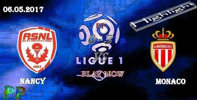 Nancy 0 - 3 Monaco HIGHLIGHTS 06.05.2017