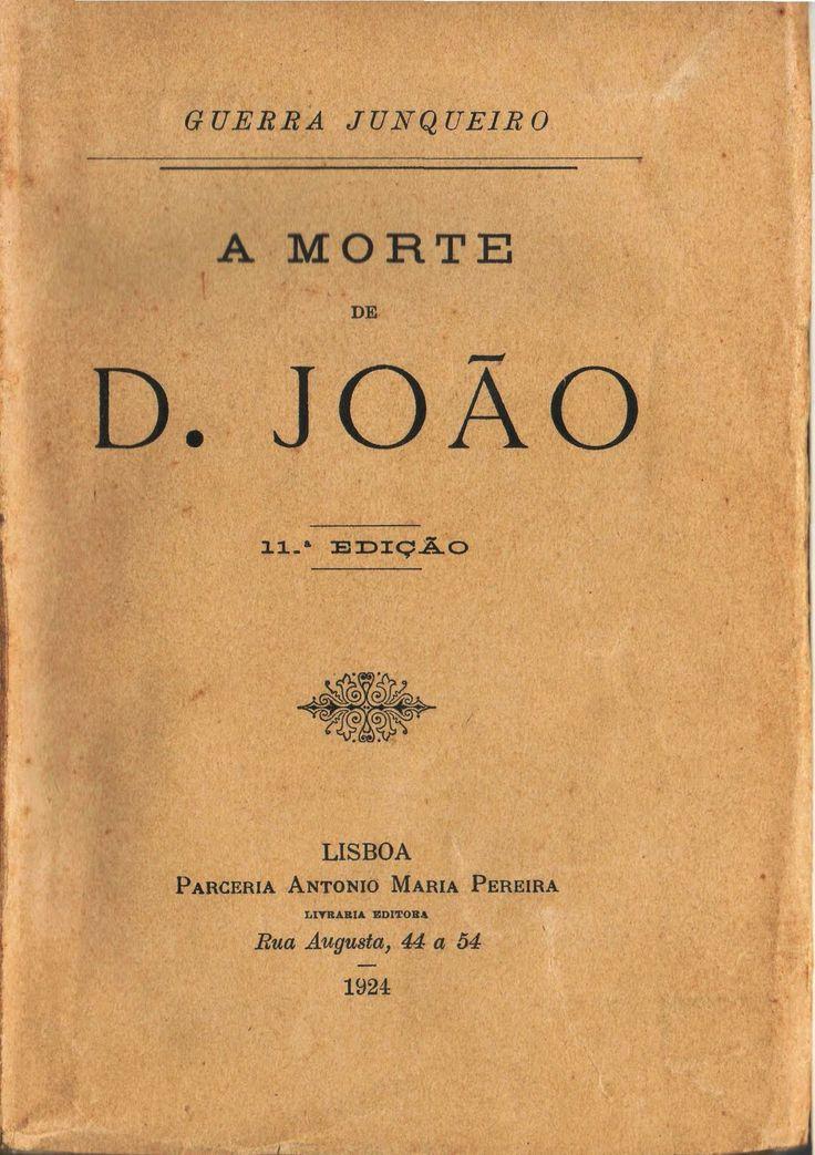 A Morte de D. João Guerra Junqueiro 11ª ed.: Parceria António Maria Pereira, 1924