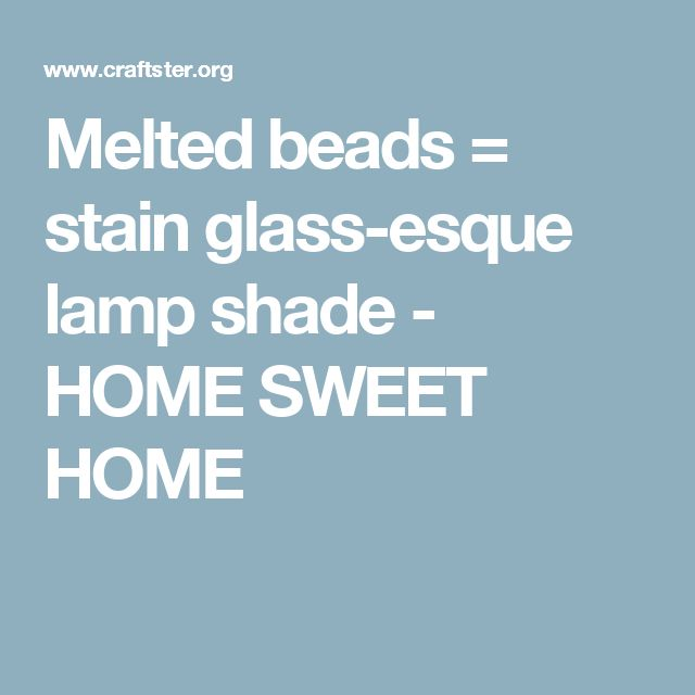 Melted beads = stain glass-esque lamp shade - HOME SWEET HOME