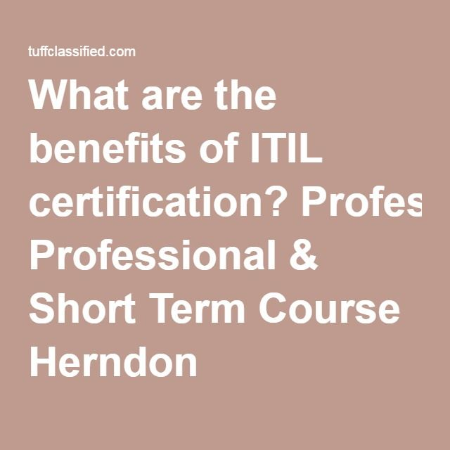 What are the benefits of ITIL certification? Professional & Short Term Course Herndon