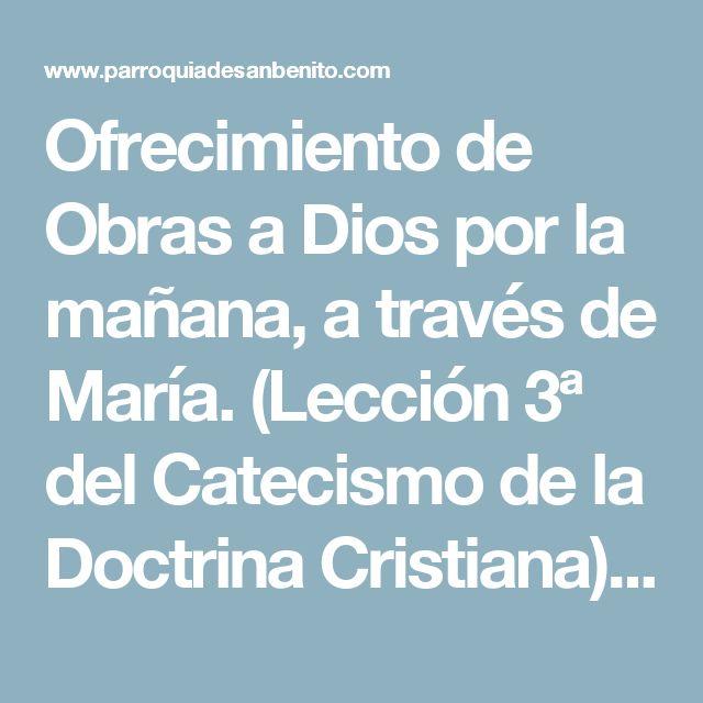 Ofrecimiento de Obras a Dios por la mañana, a través de María. (Lección 3ª del Catecismo de la Doctrina Cristiana). | Parroquia - Santuario de San Benito