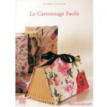 LE CARTONNAGE FACILE Lingua francese. Il cartonnage alla portata di tutti, foto, schede passo- passo e materiali di semplice reperibilità.